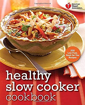American Heart Association Healthy Slow Cooker Cookbook: 200 Low-Fuss, Good-for-You Recipes Cover