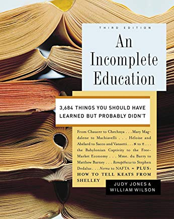 An Incomplete Education: 3,684 Things You Should Have Learned but Probably Didn't Cover