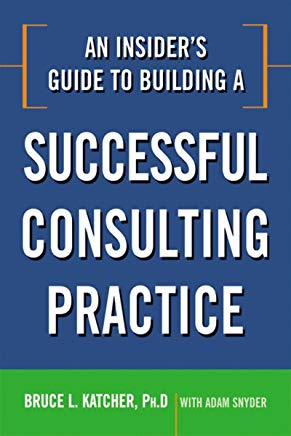 An Insider's Guide to Building a Successful Consulting Practice Cover