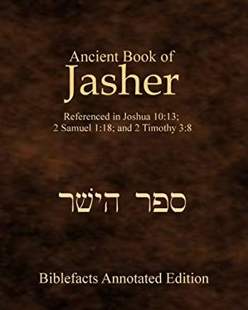 Ancient Book Of Jasher: Referenced In Joshua 10:13; 2 Samuel 1:18; And 2 Timothy 3:8 Cover