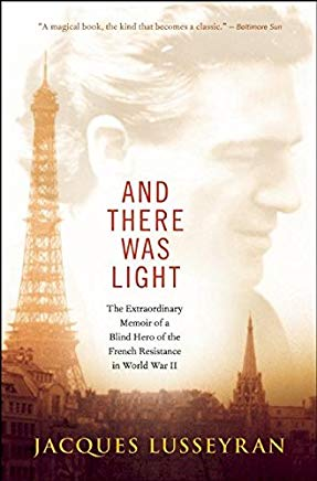 And There Was Light: The Extraordinary Memoir of a Blind Hero of the French Resistance in World War II Cover
