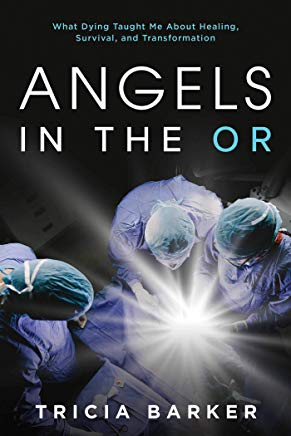 Angels in the OR: What Dying Taught Me About Healing, Survival, and Transformation Cover