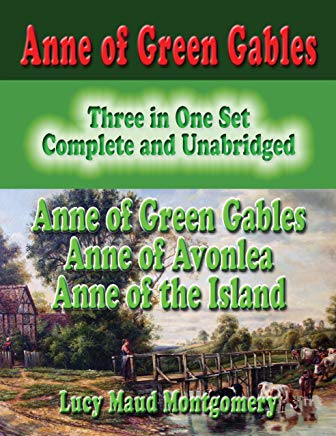 Anne of Green Gables : Three in One Set : Complete and Unabridged : Anne of Green Gables : Anne of Avonlea : Anne of the Island Cover