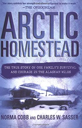 Arctic Homestead: The True Story of One Family's Survival  and Courage in the Alaskan Wilds Cover