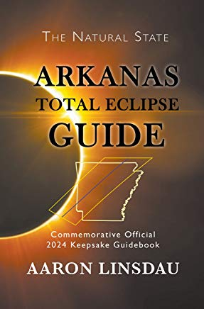 Arkansas Total Eclipse Guide: Official Commemorative 2024 Total Eclipse Guidebook (2024 Total Eclipse State Guide Series) Cover