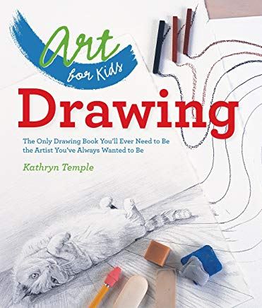 Art for Kids: Drawing: The Only Drawing Book You'll Ever Need to Be the Artist You've Always Wanted to Be Cover