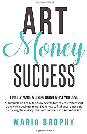 Art Money & Success: A complete and easy-to-follow system for the artist who wasn't born with a business mind. Learn how to find buyers, get paid ... nicely, deal with copycats and sell more art. Cover