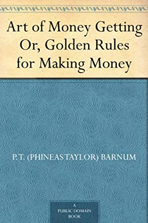 Art of Money Getting Or, Golden Rules for Making Money Cover