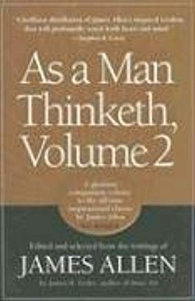 As a Man Thinketh, Vol. 2: A Compilation from the Writings of James Allen Cover