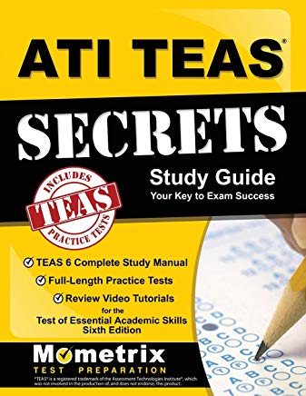 ATI TEAS Secrets Study Guide: TEAS 6 Complete Study Manual, Full-Length Practice Tests, Review Video Tutorials for the Test of Essential Academic Skills, Sixth Edition Cover