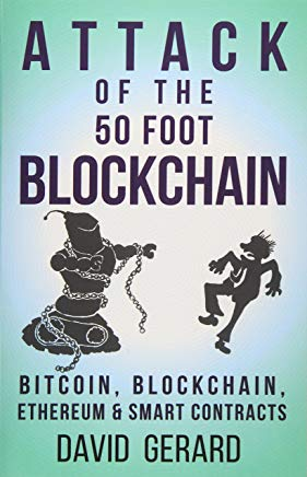 Attack of the 50 Foot Blockchain: Bitcoin, Blockchain, Ethereum & Smart Contracts Cover