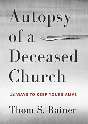 Autopsy of a Deceased Church: 12 Ways to Keep Yours Alive Cover