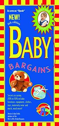 Baby Bargains: Secrets to Saving 20% to 50% on Baby Furniture, Equipment, Clothes, Toys, Maternity Wear, and Much, Much More! Cover