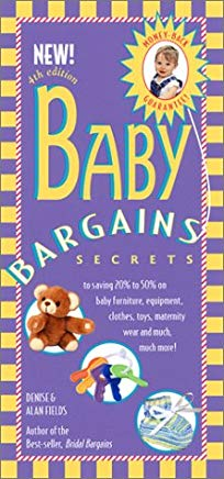 Baby Bargains: Secrets to Saving 20% to 50% on Baby Furniture, Equipment, Clothes, Toys, Maternity Wear, and Much, Much, More! Cover