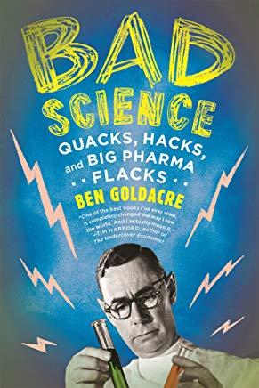 Bad Science: Quacks, Hacks, and Big Pharma Flacks Cover
