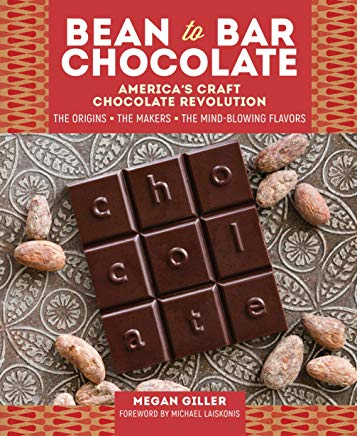 Bean-to-Bar Chocolate: America's Craft Chocolate Revolution: The Origins, the Makers, and the Mind-Blowing Flavors Cover