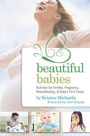 Beautiful Babies: Nutrition for Fertility, Pregnancy, Breast-feeding, and Baby's First Foods Cover