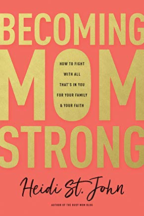 Becoming MomStrong: How to Fight with All That's in You for Your Family and Your Faith Cover