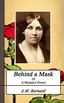 BEHIND A MASK. (Annotated) (Louisa May Alcott Collection Book 16) Cover