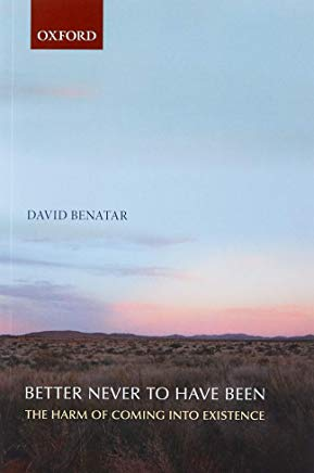 Better Never to Have Been: The Harm Of Coming Into Existence Cover