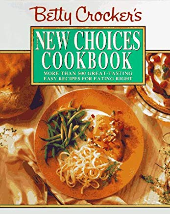 Betty Crocker's New Choices Cookbook: More Than 500 Great-Tasting Easy Recipes for Eating Right Cover
