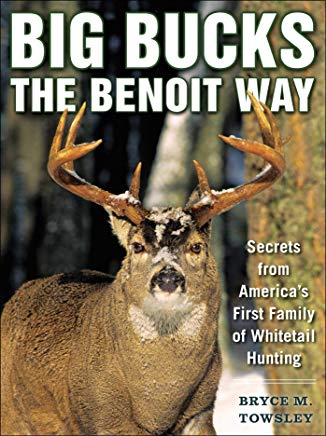 Big Bucks the Benoit Way: Secrets from America's First Family of Whitetail Hunting Cover