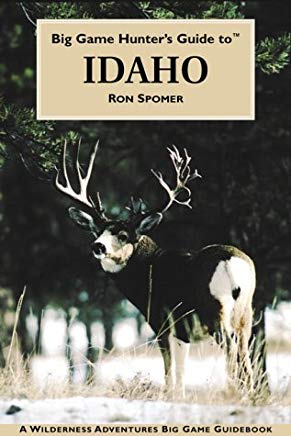 Big Game Hunter's Guide to Idaho (Wilderness Adventures Big Game Guidebooks) Cover