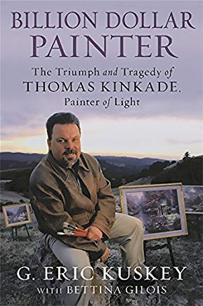 Billion Dollar Painter: The Triumph and Tragedy of Thomas Kinkade, Painter of Light Cover