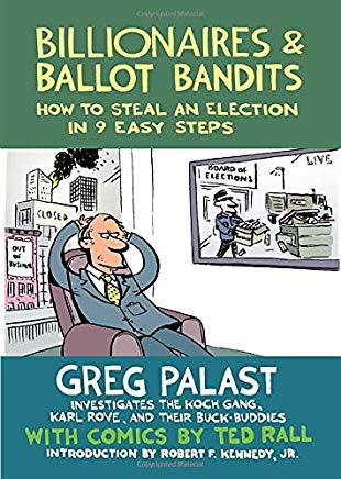 Billionaires & Ballot Bandits: How to Steal an Election in 9 Easy Steps Cover