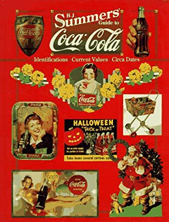 B.J. Summers Guide to Coca-Cola: Identifications, Current Values, Circa Dates Cover