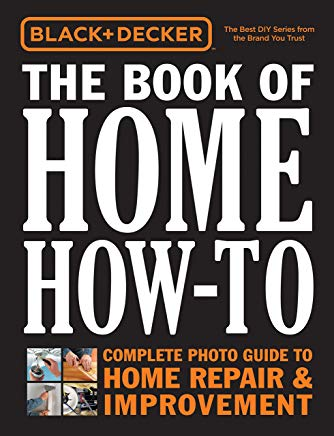 Black & Decker The Book of Home How-To: The Complete Photo Guide to Home Repair & Improvement Cover