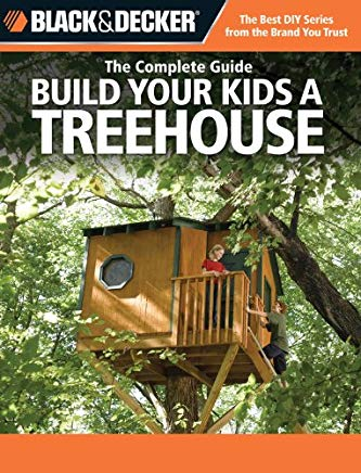 Black & Decker The Complete Guide: Build Your Kids a Treehouse (Black & Decker Complete Guide) Cover