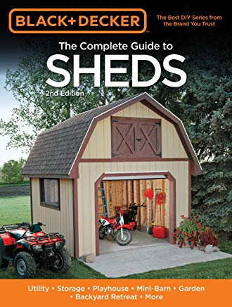 Black & Decker The Complete Guide to Sheds, 2nd Edition: Utility, Storage, Playhouse, Mini-Barn, Garden, Backyard Retreat, More (Black & Decker Complete Guide) Cover
