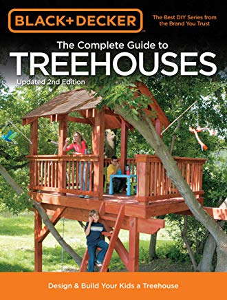 Black & Decker The Complete Guide to Treehouses, 2nd edition: Design & Build Your Kids a Treehouse (Black & Decker Complete Guide) Cover