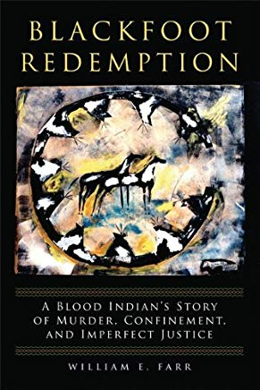 Blackfoot Redemption: A Blood Indian's Story of Murder, Confinement, and Imperfect Justice Cover