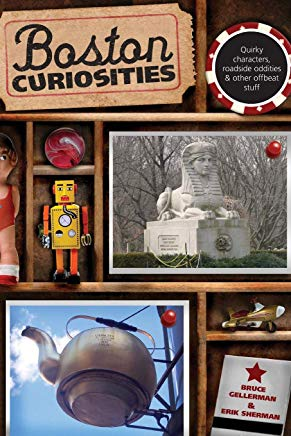 Boston Curiosities: Quirky Characters, Roadside Oddities, And Other Offbeat Stuff (Curiosities Series) Cover