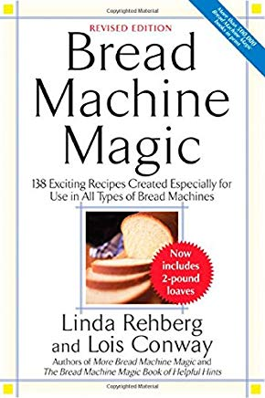 Bread Machine Magic, Revised Edition: 138 Exciting Recipes Created Especially for Use in All Types of Bread Machines Cover
