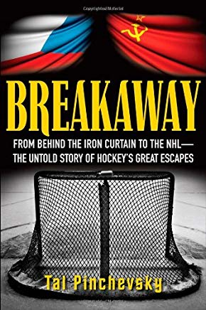 Breakaway: From Behind the Iron Curtain to the NHL--The Untold Story of Hockey's Great Escapes Cover