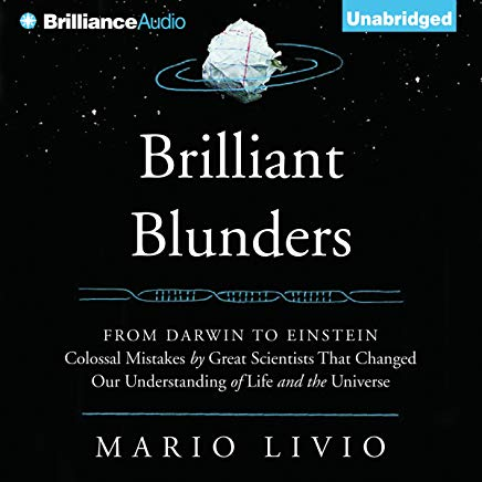 Brilliant Blunders: From Darwin to Einstein - Colossal Mistakes by Great Scientists That Changed Our Understanding of Life and the Universe Cover