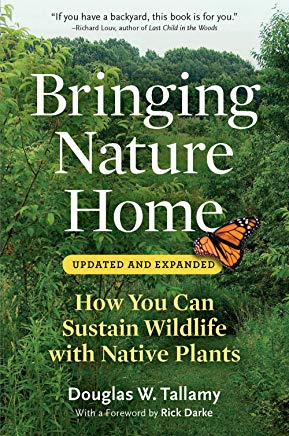 Bringing Nature Home: How You Can Sustain Wildlife with Native Plants, Updated and Expanded Cover
