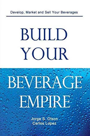 Build Your Beverage Empire: Beverage Development, Marketing and Sales Cover