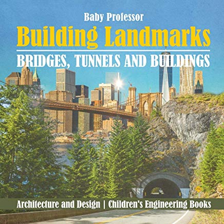 Building Landmarks - Bridges, Tunnels and Buildings - Architecture and Design | Children's Engineering Books Cover
