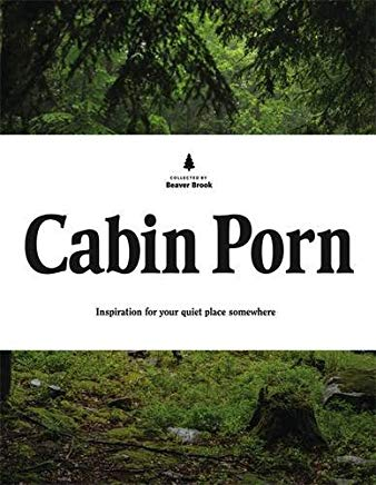 Cabin Porn: Inspiration for Your Quiet Place Somewhere Cover
