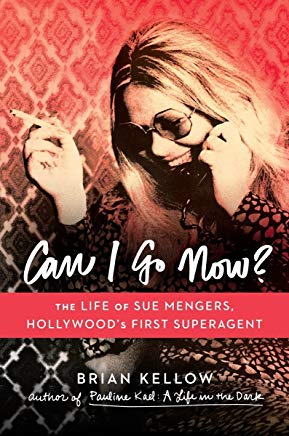 Can I Go Now?: The Life of Sue Mengers, Hollywood's First Superagent Cover