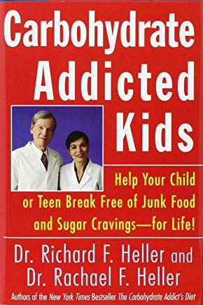 Carbohydrate Addicted Kids: Help Your Child or Teen Break Free of Junk Food and Sugar Cravings -- For Life Cover