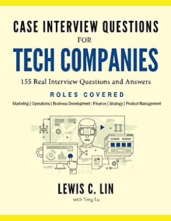 Case Interview Questions for Tech Companies: 155 Real Interview Questions and Answers Cover