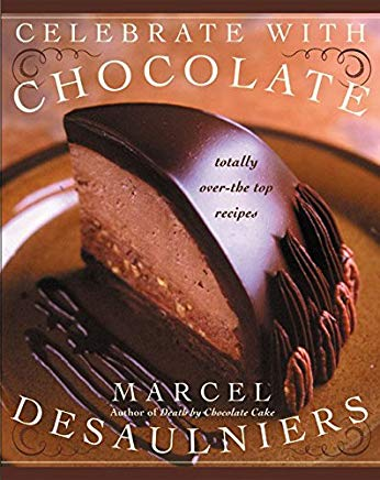 Celebrate with Chocolate: Totally Over-the-Top Recipes Cover