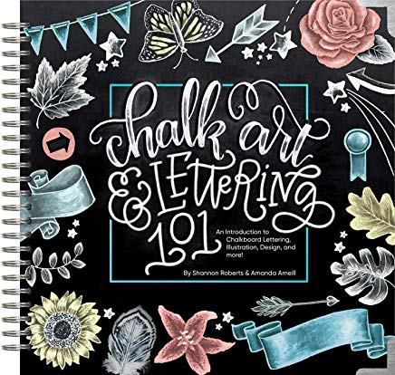 Chalk Art and Lettering 101: An Introduction to Chalkboard Lettering, Illustration, Design, and More Cover