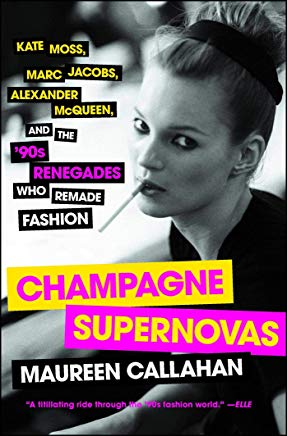 Champagne Supernovas: Kate Moss, Marc Jacobs, Alexander McQueen, and the '90s Renegades Who Remade Fashion Cover