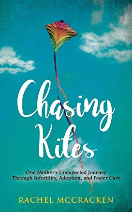 Chasing Kites: One Mother's Unexpected Journey Through Infertility, Adoption, and Foster Care Cover